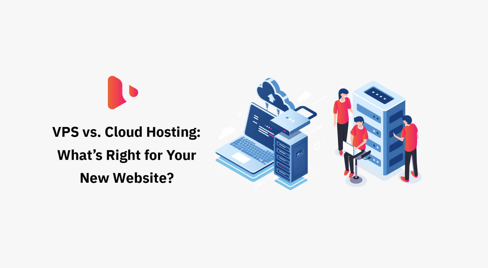 VPS vs. Cloud Hosting: What's Right for Your New Website?